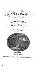 Karl der Große: Ein Gedicht in 3 Balladen