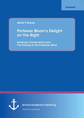 Professor Bloom s Delight on the Right  American Conservatism and The Closing of the American Mind
