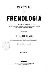 Trattato di frenologia applicata alla medicina, alla giurisprudenza criminale, alla educazione, alla morale, alla filosofia, alle belle arti, ec. del dottore B. G. Miraglia: Volume 2