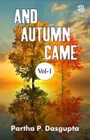 And Autumn Came  Volume 1 PDF