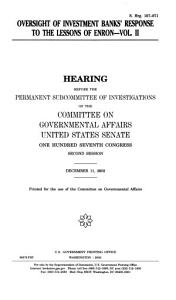 107 2 Hearing  Oversight of Investment Banks  Response to The Lessons of Enron   Vol  2  S  Hrg  107 871  December 11  2002    PDF