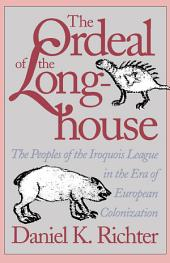The Ordeal of the Longhouse: The Peoples of the Iroquois League in the Era of European Colonization