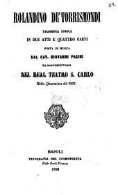 Rolandino de' Torrismondi: tragedia lirica in due atti e quattro parti : da rappresentarsi nel Real Teatro S. Carlo nella quaresima del 1858