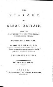 The History of Great Britain, from the First Invasion of it by the Romans Under Julius Cæsar: Written on a New Plan, Volume 9