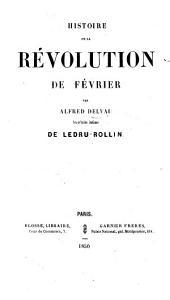 Histoire de la révolution de février. Par A. Delvau, secrétaire intime de Ledru-Rollin