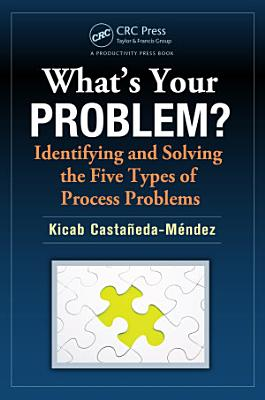 What s Your Problem  Identifying and Solving the Five Types of Process Problems