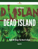 A Blue-Ribbon Dead Island Guide - 80 Things You Need to Know