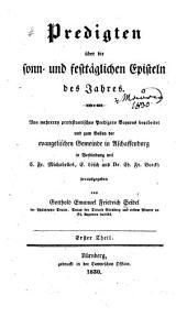 Predigten über die Sonn- und festtäglichen Episteln des Jahres: von mehreren protestantischen Predigern Bayerns bearbeitet und zum Besten der evangelischen Gemeinde in Aschaffenburg in Verbindung mit C. Fr. Michahelles, F. Lösch und Dr. Ch. Fr. Boeckh, Band 1