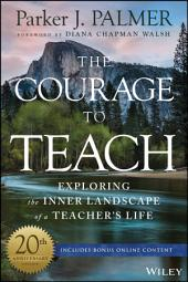 The Courage to Teach: Exploring the Inner Landscape of a Teacher's Life, Edition 3