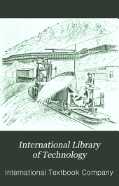 International Library of Technology: A Series of Textbooks for Persons Engaged in the Engineering Professions and Trades, Or for Those who Desire Information Concerning Them, Volume 22