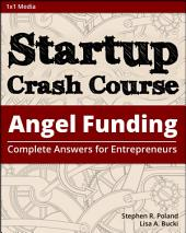 Startup Crash Course: Angel Funding: Complete Answers for Entrepreneurs