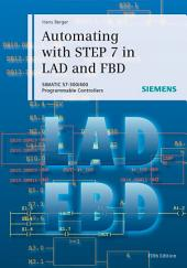 Automating with STEP 7 in LAD and FBD: SIMATIC S7-300/400 Programmable Controllers, Edition 5