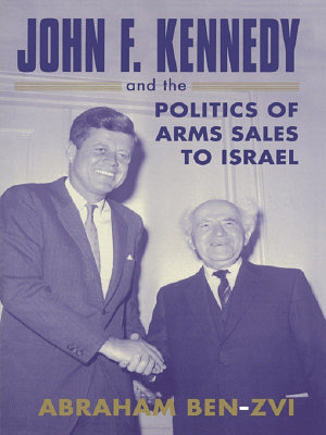 John F  Kennedy and the Politics of Arms Sales to Israel PDF