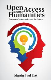 Open Access and the Humanities: Contexts, Controversies and the Future