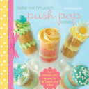 Bake Me I'm Yours...Push Pop Cakes