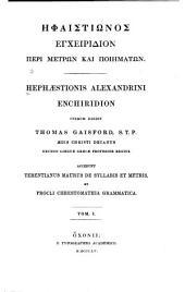 Praefatio. Hephaestionis Enchiridion. Terentianus De litteris syllabis et metris horatii. Procli Chrestomathia. In Proclum annotationes. Indices