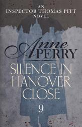 Silence In Hanover Close Thomas Pitt Mystery Book 9  Book PDF