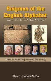 Enigmas of the English Alphabet: And the Art of the Scribe