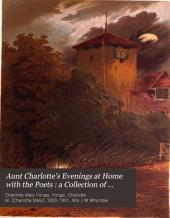 Aunt Charlotte's Evenings at Home with the Poets: A Collection of Poems for the Young, with Conversatons, Arranged in Twenty-five Evenings