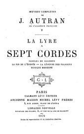 Oeuvres complètes de J. Autran: La lyre à sept cordes. Paroles de Salomon. La fin de l'épopée. La légende des paladins. Musique moderne