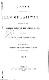 Cases Relating to the Law of Railways, Decided in the Supreme Court of the United States, and in the Courts of the Several States: Volume 2