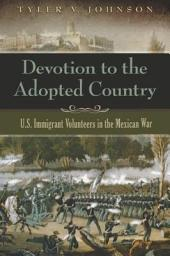 Devotion to the Adopted Country: U.S. Immigrant Volunteers in the Mexican War