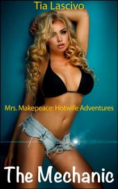 """The Mechanic: Book 1 of """"Mrs. Makepeace - Hotwife Adventures"""""""