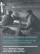 Technology, Tradition and Survival: Aspects of Material Culture in the Middle East and Central Asia