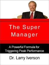 The Super Manager: A Powerful Formula for Triggering Peak Performance