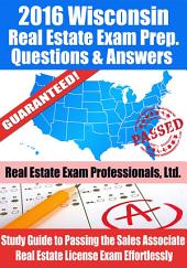 2016 Wisconsin Real Estate Exam Prep Questions and Answers: Study Guide to Passing the Salesperson Real Estate License Exam Effortlessly