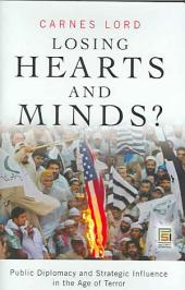 Losing Hearts and Minds?: Public Diplomacy and Strategic Influence in the Age of Terror
