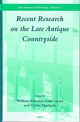 Recent Research on the Late Antique Countryside PDF