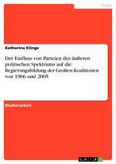 Der Einfluss von Parteien des äußeren politischen Spektrums auf die Regierungsbildung der Großen Koalitionen von 1966 und 2005
