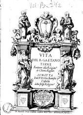 Vita del b. Gaetano Tiene fondatore della religione de Chierici regolari scritta dal p. d. Gio: Battista Castaldo della stessa religione