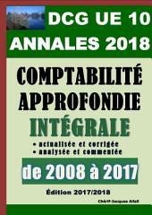 ANNALES 2018 du DCG 10 actualisées et corrigées - Comptabilité approfondie: Intégrale du DCG 10 de 2008 à 2017 analysée et commentée - Barème détaillé