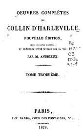 Oeuvres complètes de Collin d'Harleville: ornée de douze gravures, et précédée d'une notice sur sa vie, Volumes3à4