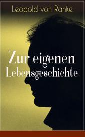Zur eigenen Lebensgeschichte - Vollständige Ausgabe: Autobiographische Aufsätze