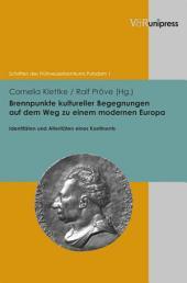 Brennpunkte kultureller Begegnungen auf dem Weg zu einem modernen Europa: Identitäten und Alteritäten eines Kontinents