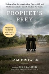 Prophet's Prey: My Seven-Year Investigation into Warren Jeffs and the Fundamentalist Church of Latter-Day Saints