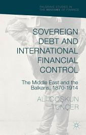 Sovereign Debt and International Financial Control: The Middle East and the Balkans, 1870–1914