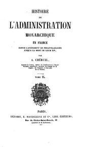 Histoire de l'administration monarchique en France: depuis l'av℗enement de Philippe-Auguste jusqu'la la mort de Louis XIV., Volume2