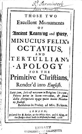 Those Two Excellent Monuments of Ancient Learning and Piety  Minucius Felix s Octavius  and Tertullian s Apology for the Primitive Chriftians  Render d Into English PDF