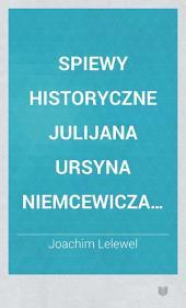 Spiewy historyczne Julijana Ursyna Niemcewicza od wzgledem historyi uwazane. (Die historischen Gesänge des Julian Ursyn-Niemcewicz vom Standpunkte der Geschichte beurtheilt.) - (Wilna 1817.) (pol.)