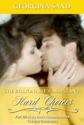 The Billionaire's Assistant Part 14: Hard Choices: (Billionaire Erotic Romance / BDSM Erotica)