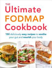 The Ultimate FODMAP Cookbook: 150 deliciously easy recipes to soothe your gut and nourish your body