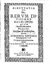 Disputatio VII. De Rerum Divisione: Ex ttt. 1. lib. 2. Inst. Imp