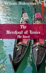 The Merchant of Venice: The Novel (Shakespeare's Classic Play Retold As a Novel)