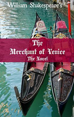 The Merchant of Venice  The Novel  Shakespeare   s Classic Play Retold As a Novel