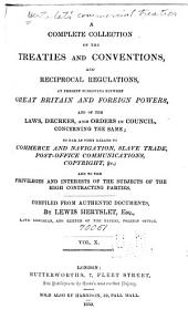 Hertslet's Commercial Treaties: A Collection of Treaties and Conventions, Between Great Britain and Foreign Powers, and of the Laws, Decrees, Orders in Council, &c., Concerning the Same, So Far as They Relate to Commerce and Navigation, Slavery, Extradition, Nationality, Copyright, Postal Matters, &c., and to the Privileges and Interests of the Subjects of the High Contracting Parties. Compiled from Authentic Documents, Volume 10