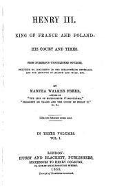 Henry III., King of France and Poland: his court and times: From numerous unpublished sources, including ms. documents in the bibliothèque impériale, and the archives of France and Italy, etc. In three volumes. (Jeder Band enthält i Titelkupfer). I